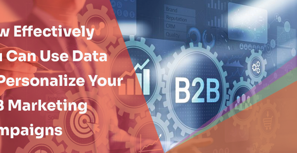 How Effectively You Can Use Data To Personalize Your B2B Marketing Campaigns | LogiChannel