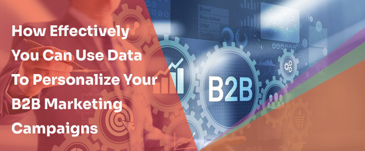 How Effectively You Can Use Data To Personalize Your B2B Marketing Campaigns