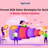 10 Proven B2B Sales Strategies For Building A Better Sales Pipeline | LogiChannel