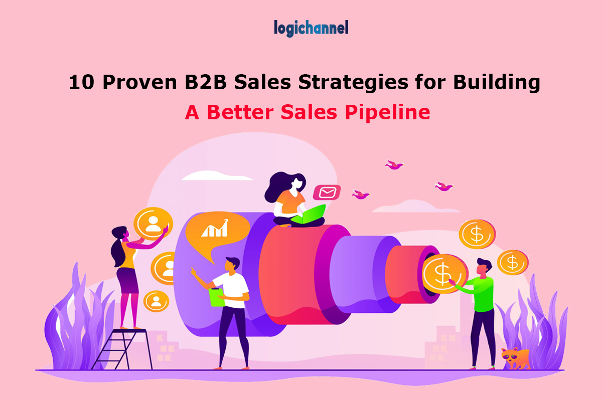 10 Proven B2B Sales Strategies for Building A Better Sales Pipeline