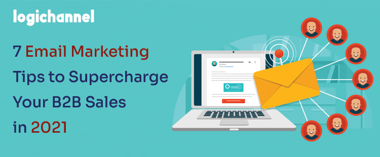 7 Email Marketing Tips to Supercharge Your B2B Sales in 2021