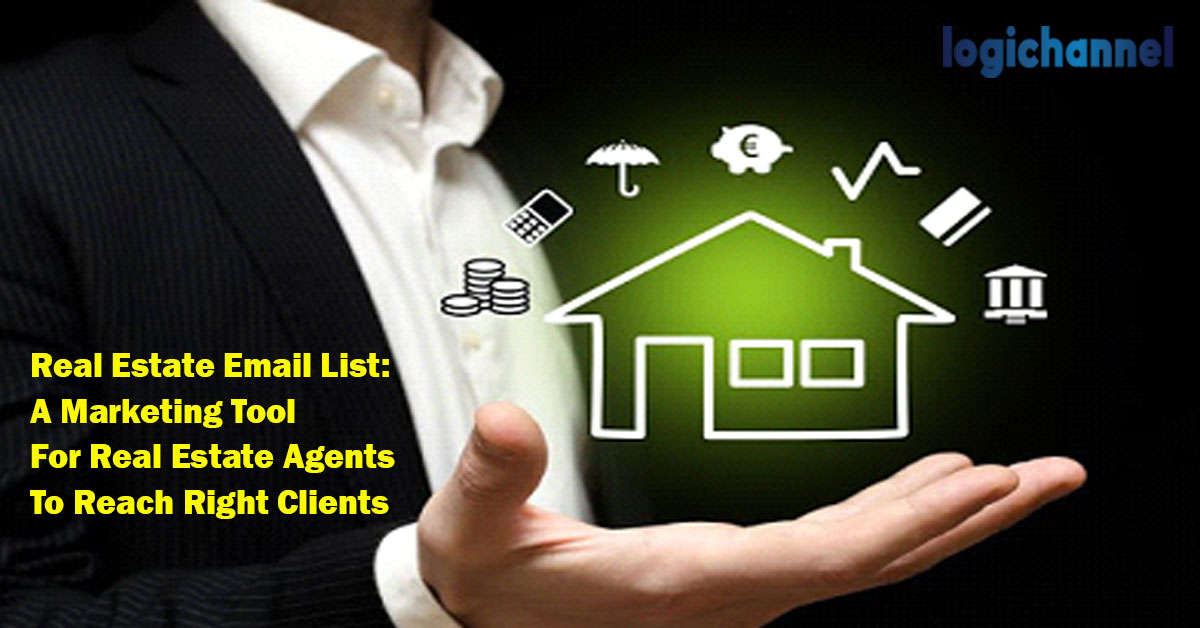 Real Estate Email List: A Marketing Tool For Real Estate Agents To Reach Right Clients
