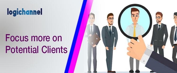 Focus More On Potential Clients | LogiChannel